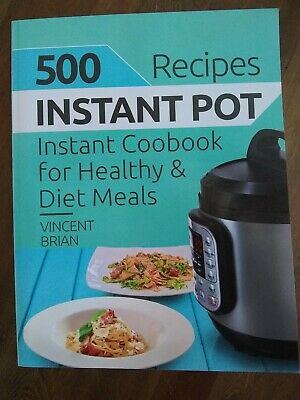 $3.95 • Buy 500 Instant Pot Recipes: Cookbook For Healthy And Diet Meals By Vincent Brian
