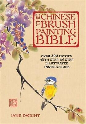 £9.92 • Buy The Chinese Brush Painting Bible: Over 200 Motifs With Step-By-Step Illustrated