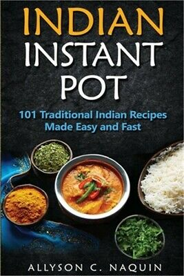 $17.64 • Buy Indian Instant Pot: 101 Traditional Indian Recipes Made Easy And Fast (Paperback