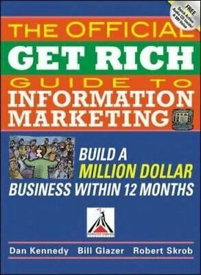 Kennedy, Dan, The Official Get Rich Guide To Information Marketing: Build A Mill • 5.60£