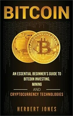 $24.19 • Buy Bitcoin: An Essential Beginner's Guide To Bitcoin Investing, Mining And Cryptocu