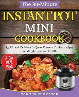 $15.24 • Buy 30-minute Instant Pot Mini Cookbook By Connor Thompson (English) Paperback Book