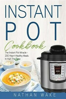 $22.69 • Buy Instant Pot Cookbook : The Instant Pot Miracle – 200 Heart–healthy Meals In H...