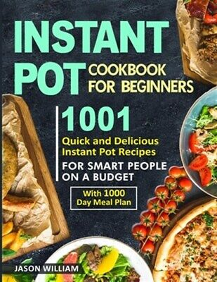 $15.73 • Buy Instant Pot Cookbook For Beginners: 1001 Quick And Delicious Instant Pot Reci...