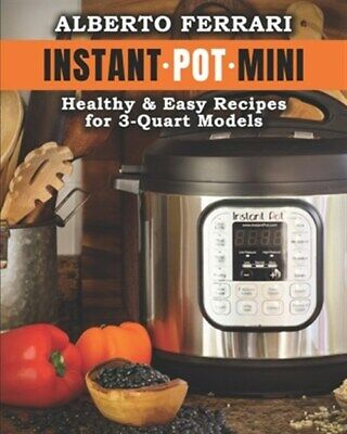 $15.19 • Buy Instant Pot Mini: Healthy & Easy Recipes For 3-Quart Models., Like New Used, ...