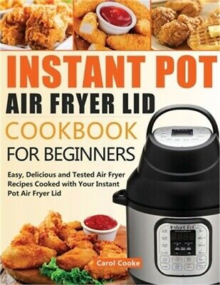 $14.76 • Buy Instant Pot Air Fryer Lid Cookbook For Beginners: Easy, Delicious And Tested Air