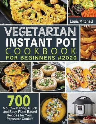 $22.36 • Buy Vegetarian Instant Pot Cookbook For Beginners #2020 By Mitchell Louis Mitchell (