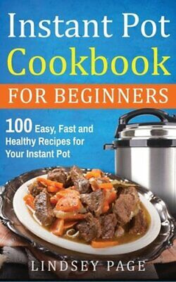 $13.81 • Buy Instant Pot Cookbook For Beginners: 100 Easy, Fast And Healthy Recipes For Your