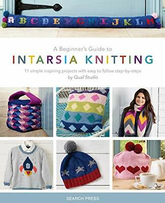 A Beginner's Guide To Intarsia Knitting: 11 Simple Inspiring Projects With Easy  • 8.04£