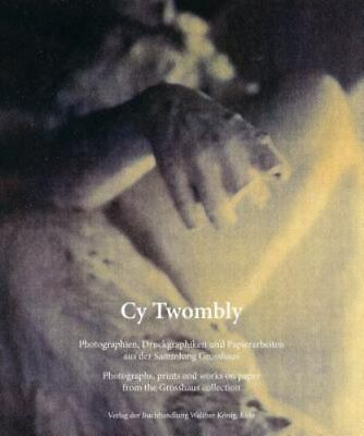 £71.21 • Buy Cy Twombly: Photographs, Prints And Works On Paper From The Grosshaus Collection