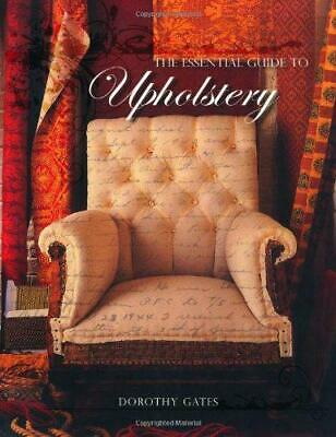 The Essential Guide To Upholstery, Dorothy Gates, Good Condition Book, ISBN 1741 • 14.66£
