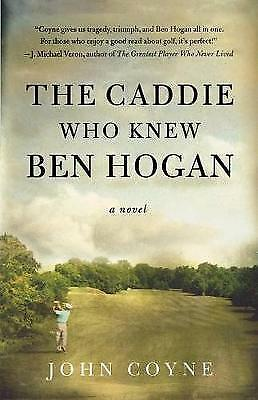 The Caddie Who Knew Ben Hogan By Coyne, John, NEW Book, FREE & FAST Delivery, (P • 33.09£