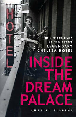 Inside The Dream Palace: The Life And Times Of New York's Legendary Chelsea Hote • 7.95£