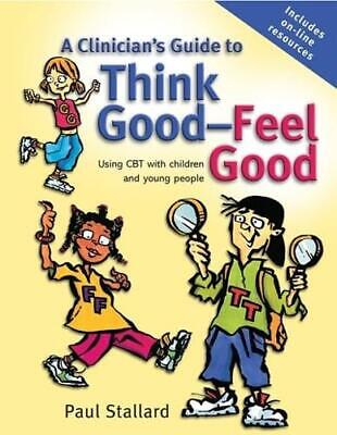 A Clinician's Guide To Think Good - Feel Good By Paul Stallard • 26.44£