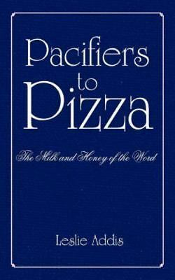 £16.60 • Buy Pacifiers To Pizza: The Milk And Honey Of The Word: By Leslie Addis