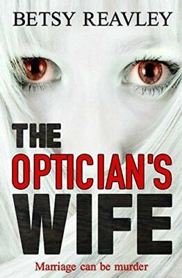 The Optician's Wife, Reavley, Betsy, Good Condition Book, ISBN 9780995511118 • 6.60£