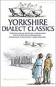 Yorkshire Dialect Classics: An Anthology Of The Best Yorkshire Poems, Stories An • 4.39£