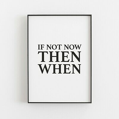 If Not Now Then When Typography Art Print Poster Inspirational Wall Art Quote V2 • 4.99£