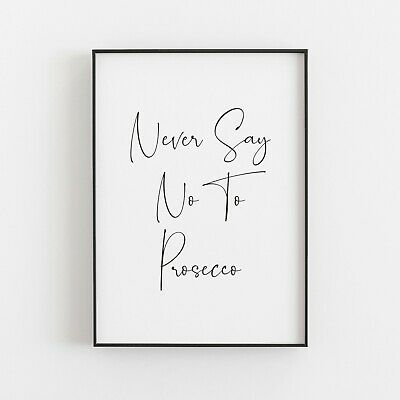 Never Say No To Prosecco Typography Print Poster Humorous Funny Wall Art • 4.99£