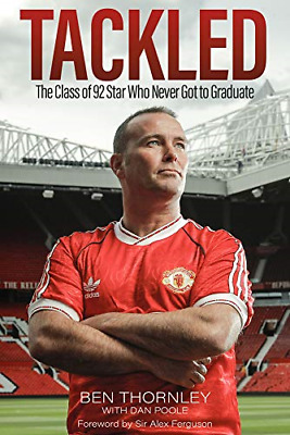 Ben Thornley - Tackled: The Class Of '92 Star Who Never Got To Graduate, Very Go • 11.21£