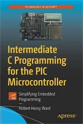 £23.47 • Buy Intermediate C Programming For The PIC Microcontroller: Simplifying Embedded Pro