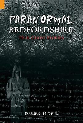 £11.34 • Buy Paranormal Bedfordshire: True Ghost Stories O'Dell, Damien Very Good Book
