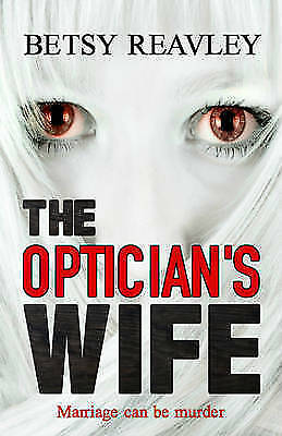 The Optician's Wife By Reavley, Betsy, NEW Book, FREE & FAST Delivery, (Paperbac • 12.34£