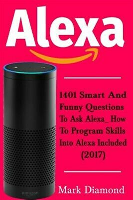 AU20.90 • Buy Alexa : 1401 Smart And Funny Questions To Ask Alexa_ How To Program Skills In...