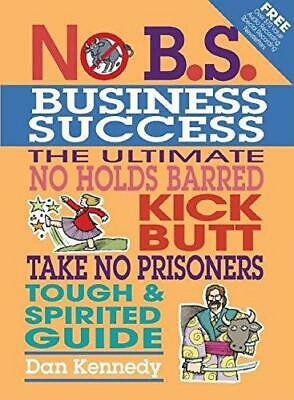 No B.S. Business Success, Very Good Condition Book, Kennedy, Dan W., ISBN 978193 • 5.14£