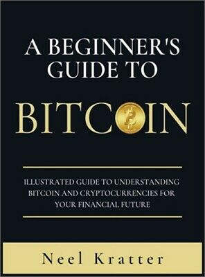 $27.11 • Buy A Beginner's Guide To Bitcoin: Illustrated Guide To Understanding Bitcoin And Cr