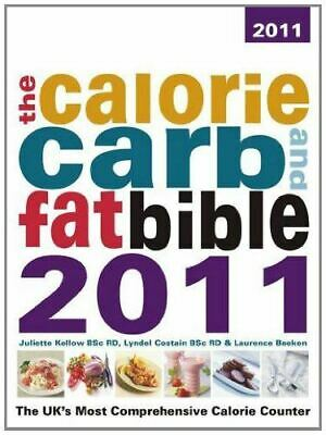 £3.79 • Buy The Calorie, Carb & Fat Bible 2011: The UK''s Most Comprehensive Calorie Counter
