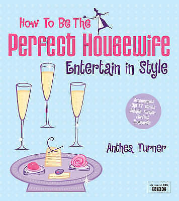 £2.59 • Buy How To Be The Perfect Housewife: Entertain In Style By Anthea Turner, Good Used