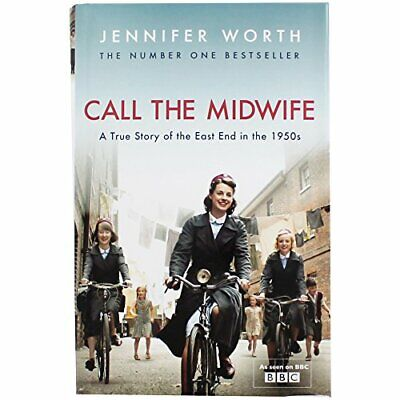 CALL THE MIDWIFE A True Story Of The East End In The 1950's By JENNIFER WORTH, H • 6.19£