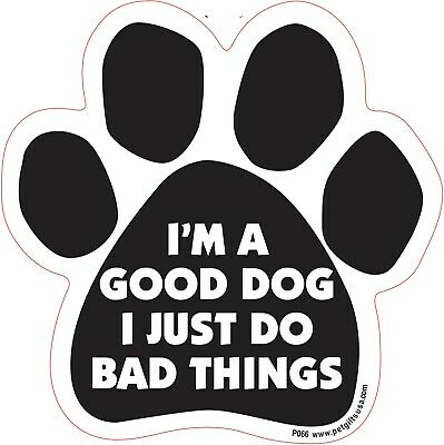 $7.95 • Buy I'm A Good Dog I Just Do Bad Things -Paw Shaped Magnet For Car, Fridge, And More