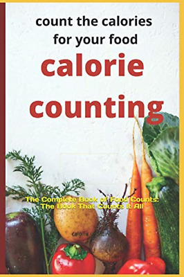 £6.19 • Buy Count The Calories Of Food: The Complete Book Calories Counting For Your Health