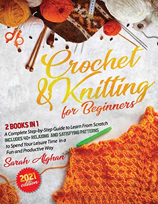 £13.04 • Buy Crochet & Knitting For Beginners: 2 In 1: A Complete Step-by-Step Guide To Learn