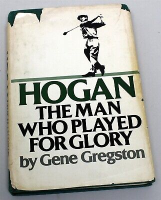 £181.14 • Buy Hogan The Man Who Played For Glory By Gene Gregston 1978 SIGNED BY BEN HOGAN