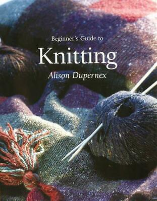 £2.92 • Buy Beginner's Guide To Knitting (Beginner's Guide To Needlecrafts), Dupernex, Aliso