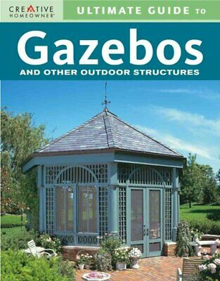 AU7.92 • Buy Ultimate Guide To Gazebos And Other Outdoor Structures, Paperback By Creative...