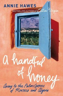 £3.10 • Buy A Handful Of Honey: Away To The Palm Groves Of Morocco And Algeria,Annie Hawes