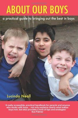 About Our Boys: A Practical Guide To Bringing Out The Best In Boys,Lucinda Neal • 1.89£