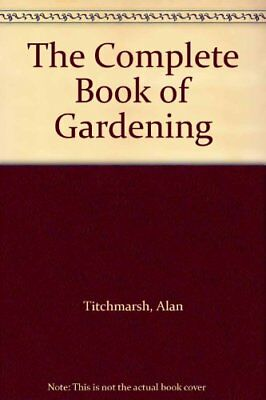 The Complete Book Of Gardening,Alan Titchmarsh- 9780563537038 • 2.82£