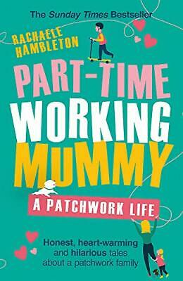 Part-Time Working Mummy: A Patchwork Life,Rachaele Hambleton- 9781409184256 • 3.80£