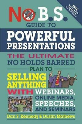 No B.S. Guide To Powerful Presentations By Dan S. Kennedy, Dustin Mathews • 10.45£