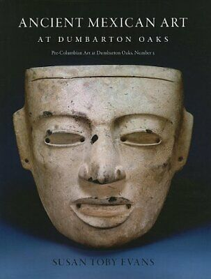 Ancient Mexican Art At Dumbarton Oaks (Pre-Colo, Evans, Urcid, Wilkerson+= • 59.57£
