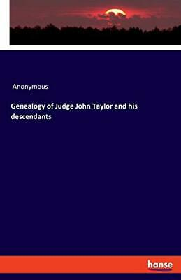 Genealogy Of Judge John Taylor And His Descendants, Anonymous 9783337735692*- • 12.51£
