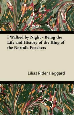 I Walked By Night - Being The Life And History Of The King Of The Norfolk... • 14.84£
