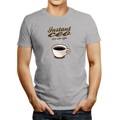 $21.99 • Buy Instant Ceo, Just Add Coffee T-shirt