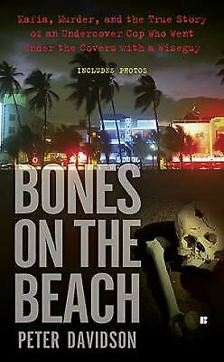 Bones On The Beach : Mafia, Murder, And The True Story Of An Undercover Cop... • 3.40£