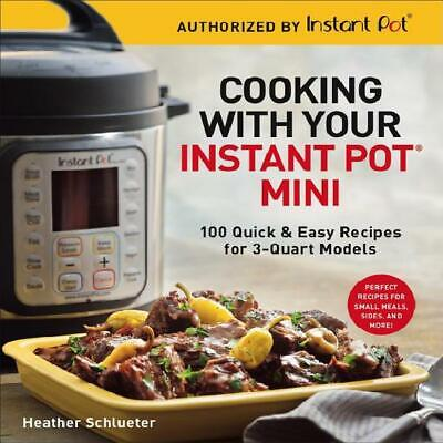 $21.70 • Buy Cooking With Your Instant Pot(R) Mini: 100 Quick  Easy Recipes For 3-Quart Mode